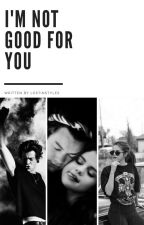 I'm Not Good For You ✓ h.s by sweetkiwistyles