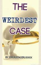 Weirdest  Case by xxxJustaGirl10xxx