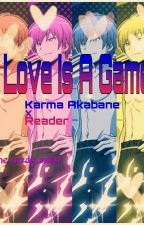 Love Is A Game (Karma Akabane X Reader) by the_nerdy_artist