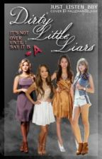 Dirty Little Liars {PLL inspired fanfic} by holdonjustaminute
