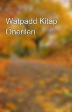 Watpadd Kitap Önerileri  by nehirtuna275