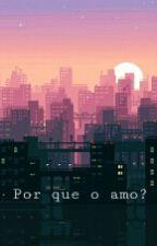 Por que o amo? by AyumiPanda