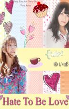 Hate To Be Love * YuiParu Fanfiction by RenaAnisa_Azahra