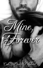 Mine, Forever (O N  H O L D) by CallMeOnMyCellphone