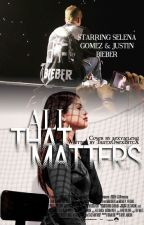 All That Matters • JB Fanfic • by thatxonexbitcx
