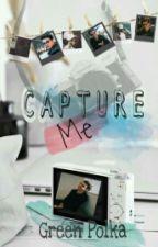 CAPTURE ME by IinEchaMarkus