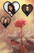 Rosalie Potter (Severus Snape/Sirius Black Love Story) by AccioSeverusSnape