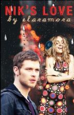 Nik's Love (Klaus Mikaelson Love Story)COMPLETE by chetu2000
