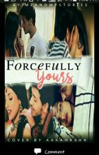 FORCEFULLY YOURS [#Wattys2016] by Meandmystories2611