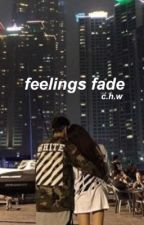 feelings fade • c.h.w. by svtsmx