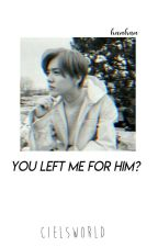 × You left Me... for him? × -Luhan FS- by cielsworld