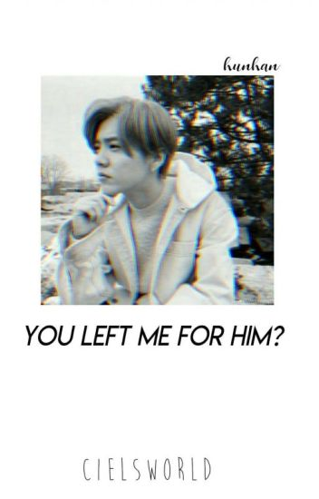 × You left Me... for him? × -Luhan FS-