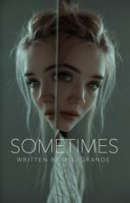 SOMETIMES (TERMINER) by mllegrande