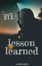 LESSON LEARNED by enjeyyy03