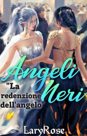 """Angeli Neri """"La redenzione dell'angelo"""" by LaryRose"""
