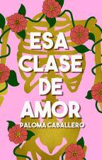 Esa clase de amor by PalomaCaballero