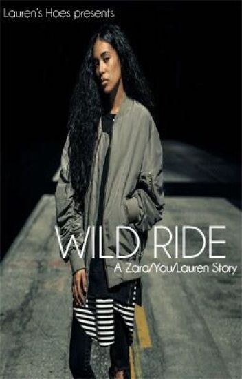 WILD RIDE (Lauren/Zara/You)