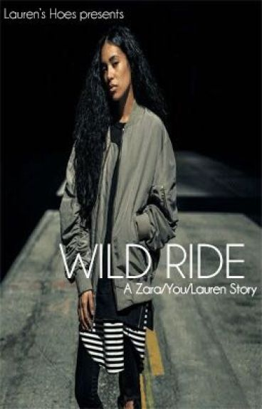 WILD RIDE (Lauren/Zara/You)