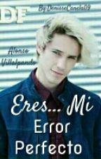 Eres...Mi Error Perfecto  by DenisseCanela09