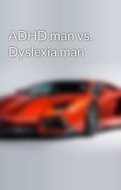 ADHD man vs. Dyslexia man by awesomestuff020