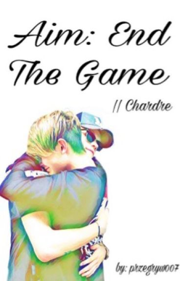 Aim: End The Game || Chardre