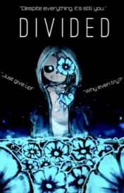Divided [ Sans X Reader ] by Muffinsareamazing