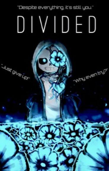 Divided [ Sans X Reader ]