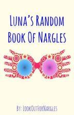 Luna's Random Book of Nargles by LookOutForNargles