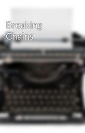 Breaking Chains by JKReader