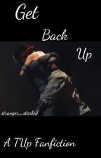 Get Back Up ~ TUp Fanfiction by stranger_starkid