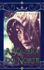 A Sombra do Norte [Senhor dos Anéis/Hobbit Fanfic] by KarenFelsky