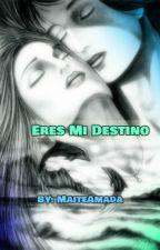 Eres Mi Destino by MaiteAmada