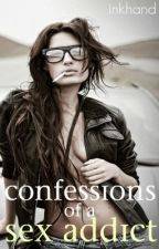 Confessions of a Sex Addict (Non-Virgin Diaries Book I) by inkhand