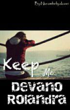 Keep Me Devano Rolandra by Nuramheliyabasri