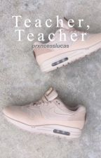 teacher, teacher ♡ lrh {ON HOLD} by prxncesslucas