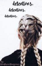detentions, detentions, detentions. by thruthe6withmywoes