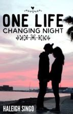 One Life Changing Night by HaleighSingo