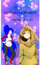 La Prima De BonBon ( Springtrap Y Tu)    by -mangle-chan-