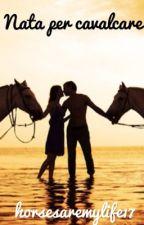 Nata per cavalcare by horsesaremylife17