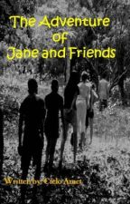 The Adventure of Jane and Friends (Unedited) by CieloAmethyst