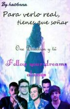 Para Verlo Real,Tienes Que Soñar (One Direction Y Tu) ¡CORRIGIENDO!. by Littlethingx6