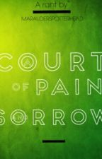 A Court Of Pain And Sorrow (Rant #1) √   by MaraudersPotterhead