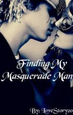 Finding My Masquerade Man by LoveStory20