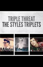 Triple Threat (The Styles Triplets) by nicoleh_8799