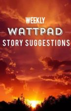 Weekly Wattpad Story Suggestions |on hold| by mayIhazzach0nce