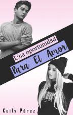 Una Oportunidad Para El Amor. by KeilyP22