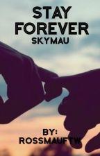 Stay Forever -=Skymau=- by RossmauFTW
