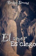 Saga Amor y Seducción (4): El amor es ciego by broken-dreams-29