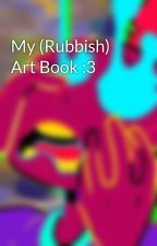 My (Rubbish) Art Book :3 by ThatDude_13