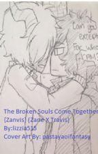 The Broken Souls Come Together {Zanvis} (Zane X Travis)  by Lizzia515
